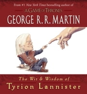 The Wit & Wisdom of Tyrion Lannister ebook by George R. R. Martin