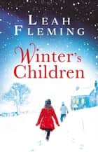 Winter's Children: Curl up with this gripping, page-turning mystery as the nights get darker ebook by Leah Fleming