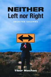 Neither Left nor Right - Selected Columns ebook by Tibor R. Machan