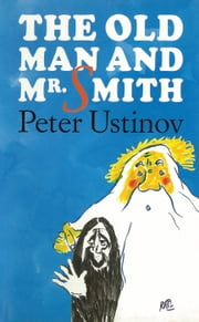 The Old Man and Mr Smith ebook by Peter Ustinov