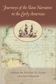 Journeys of the Slave Narrative in the Early Americas ebook by Nicole N. Aljoe,Ian Finseth
