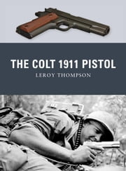 The Colt 1911 Pistol ebook by Leroy Thompson,Peter Dennis