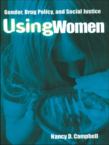 Using Women - Gender, Drug Policy, and Social Justice ebook by Nancy Campbell