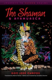 The Shaman & Ayahuasca - Journeys To Sacred Realms ebook by Don Jose Campos,Geraldine Overton-Wiese