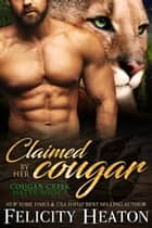 Claimed by her Cougar (Cougar Creek Mates Shifter Romance Series Book 1) ebooks by Felicity Heaton