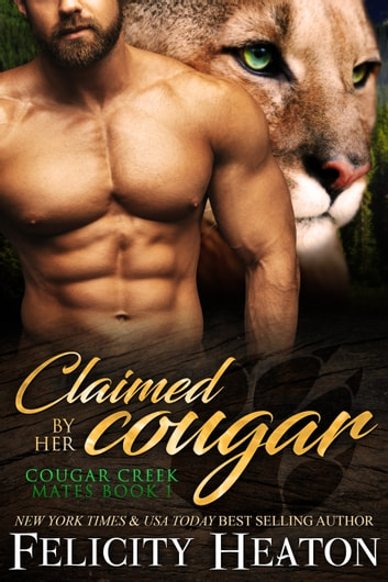 Claimed by her Cougar (Cougar Creek Mates Shifter Romance Series Book 1) ebook by Felicity Heaton