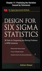 Design for Six Sigma Statistics, Chapter 11 - Predicting the Variation Caused by Tolerances ebook by Andrew Sleeper