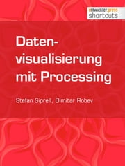 Datenvisualisierung mit Processing ebook by Stefan Siprell,Dimitar Robev