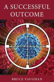 A Successful Outcome - A Novel ebook by Bruce Vaughan
