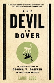 The Devil in Dover - An Insider's Story of Dogma V. Darwin in Small-town America ebook by Lauri Lebo