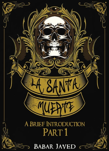 La Santa Muerte: A Brief Introduction
