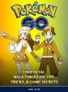 Pokemon Go Unofficial Walkthroughs, Tips Tricks, & Secrets ebook by The Yuw