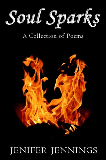 Soul Sparks: A Collection of Poems ebook by Jenifer Jennings
