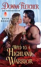 Wed to a Highland Warrior ebook by Donna Fletcher