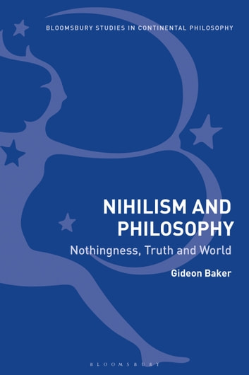 Nihilism and Philosophy - Nothingness, Truth and World ebook by Gideon Baker