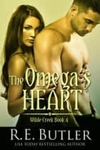 The Omega's Heart (Wilde Creek Four) ebook by R.E. Butler