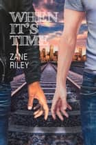 When its Time ebook by Zane Riley