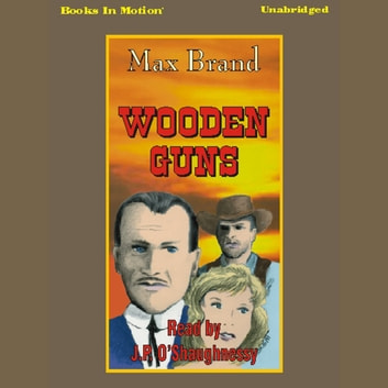 Wooden Guns audiobook by Max Brand