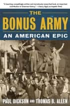 The Bonus Army - An American Epic ebook by Paul Dickson, Thomas B. Allen