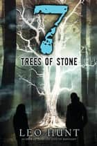 Seven Trees of Stone ebook by Leo Hunt