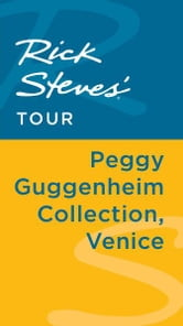 Rick Steves' Tour: Peggy Guggenheim Collection, Venice ebook by Rick Steves,Gene Openshaw