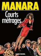 Courts Métrages ebook by Milo Manara