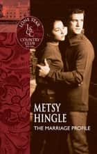 The Marriage Profile (Mills & Boon Silhouette) ebook by Metsy Hingle
