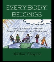 Everybody Belongs - Changing Negative Attitudes Toward Classmates with Disabilities ebook by Arthur Shapiro,Joe Kincheloe,Shirley R. Steinberg