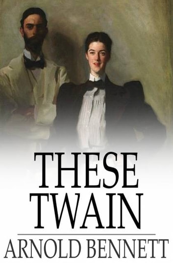 These Twain ebook by Arnold Bennett