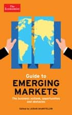 The Economist Guide to Emerging Markets: The business outlook, opportunities and obstacles ebook by Aidan Manktelow