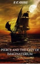 Pierce and the City of Imaginaterium ebook by N.K. Aning