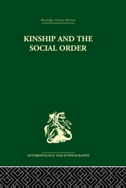 Kinship and the Social Order. - The Legacy of Lewis Henry Morgan ebook by Meyer Fortes