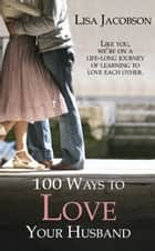 100 Ways to Love Your Husband ebook by Lisa Jacobson