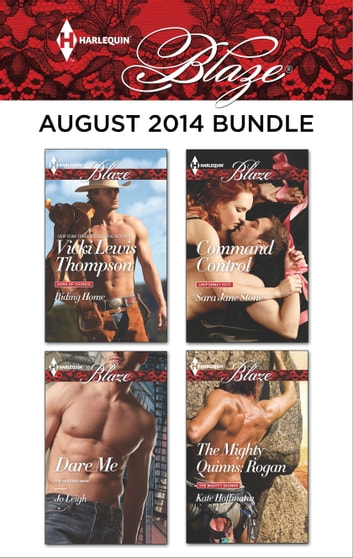Harlequin Blaze August 2014 Bundle - Riding Home\Dare Me\Command Control\The Mighty Quinns: Rogan ebook by Vicki Lewis Thompson,Jo Leigh,Sara Jane Stone,Kate Hoffmann