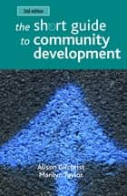 The short guide to community development 2e ebook by Gilchrist, Alison, Taylor,...