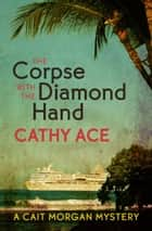 The Corpse with the Diamond Hand eBook by Cathy Ace