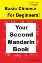 Basic Chinese For Beginners! Your Second Mandarin Book ebook by Kevin Peter Lee