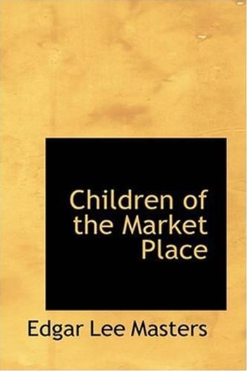 Children Of The Market Place ebook by Edgar Lee Masters