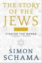The Story of the Jews - Finding the Words 1000 BC-1492 AD ebook by Simon Schama