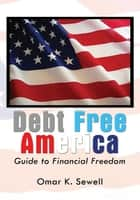 Debt Free America ebook by Omar K. Sewell