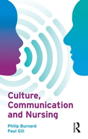 Culture, Communication and Nursing ebook by Philip Burnard,Paul Gill