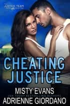 Cheating Justice ebook by Adrienne Giordano, Misty Evans