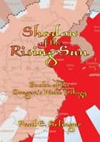 Shadow of The Rising Sun ebook by Paul E. Selinger