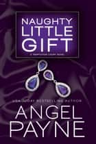 Naughty Little Gift ebook by Angel Payne