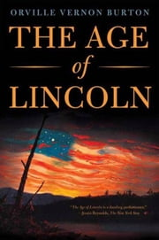 The Age of Lincoln ebook by Orville Vernon Burton