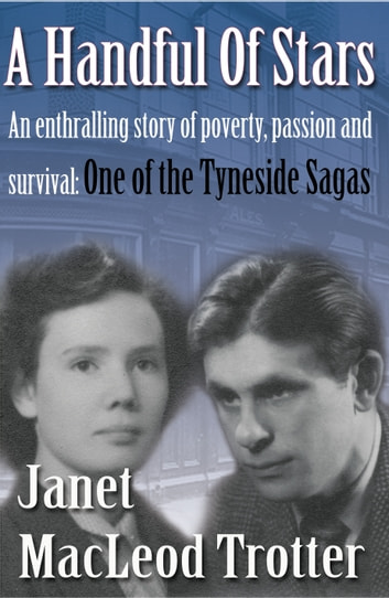 A HANDFUL OF STARS - An enthralling story of poverty, passion and survival: one of the Tyneside Sagas ebook by Janet MacLeod Trotter
