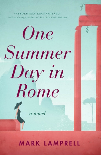One Summer Day in Rome - A Novel ebook by Mark Lamprell