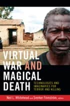 Virtual War and Magical Death - Technologies and Imaginaries for Terror and Killing ebook by Neil L. Whitehead, Sverker Finnström