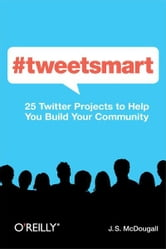 #tweetsmart - 25 Twitter Projects to Help You Build Your Community ebook by J. S. McDougall
