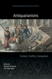 Antiquarianisms - Contact, Conflict, Comparison ebook by Benjamin Anderson, Felipe Rojas